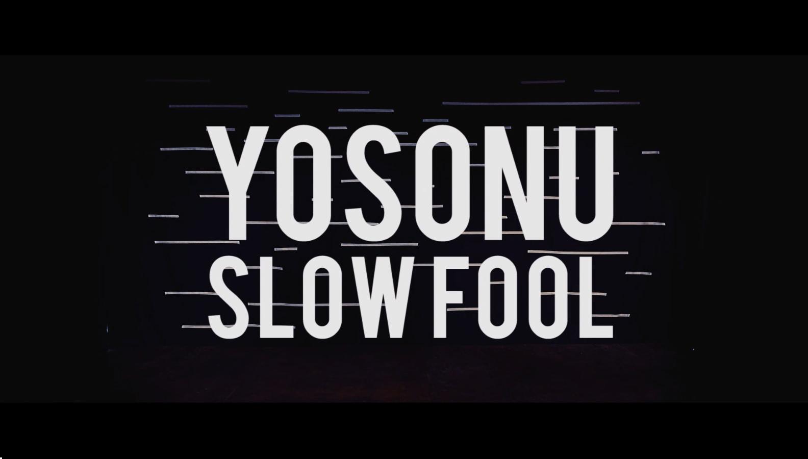 Yosonu: Slow fool