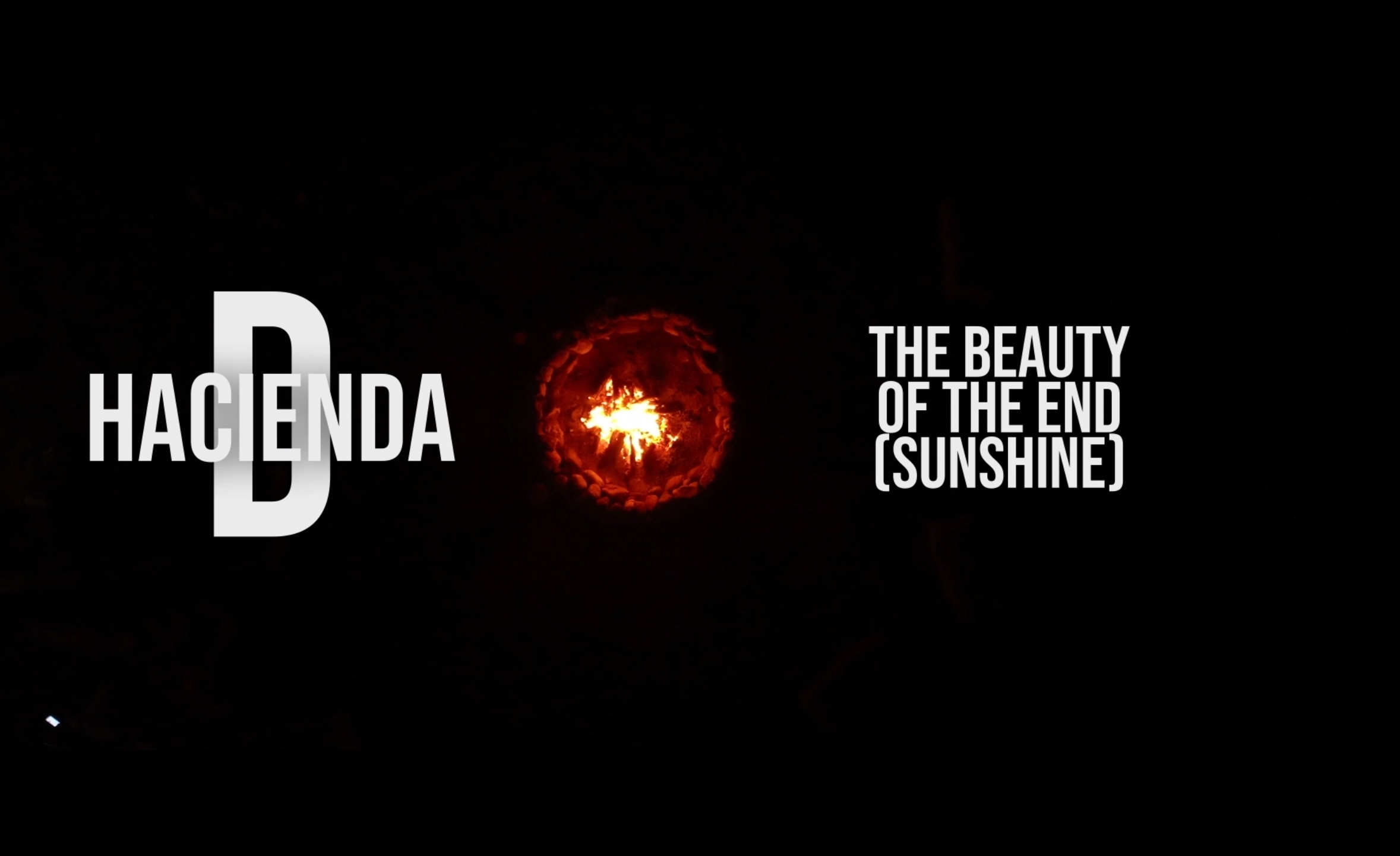 Hacienda D – The Beauty of the End (sunshine)
